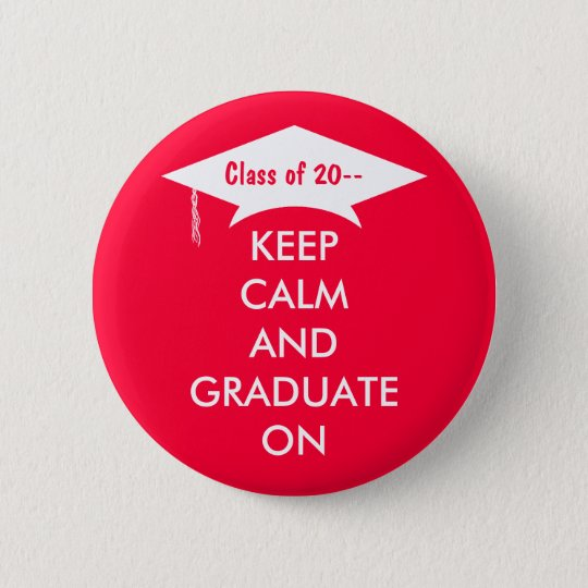 Keep calm and graduate on red and white 6 cm round badge