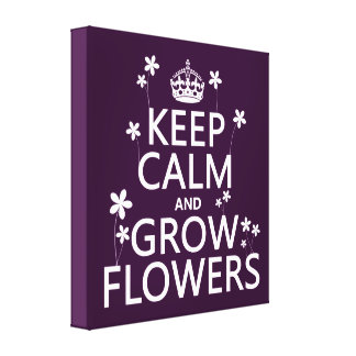 Keep Calm and Grow Flowers (In all colors) Canvas Print
