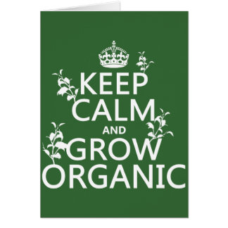 Keep Calm and Grow Organic (all colors) Card