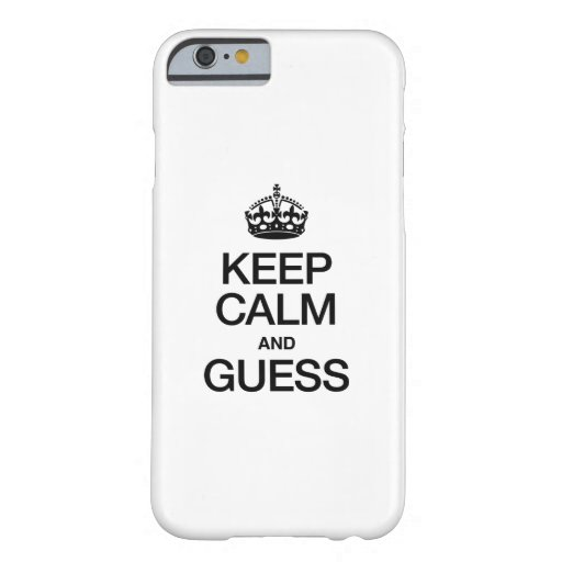KEEP CALM AND GUESS BARELY THERE iPhone 6 CASE