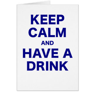 Keep Calm and Have a Drink Greeting Card