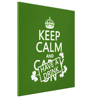 Keep Calm and Have A Drink (irish) (any color) Canvas Print