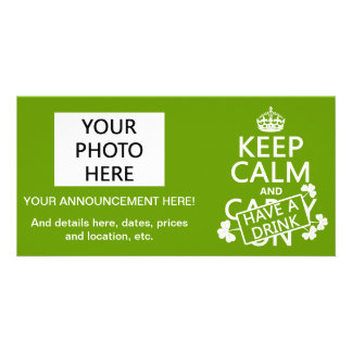 Keep Calm and Have A Drink (irish) (any color) Personalized Photo Card