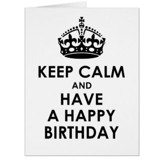 Keep Calm and Have a Happy Birthday Greeting Card
