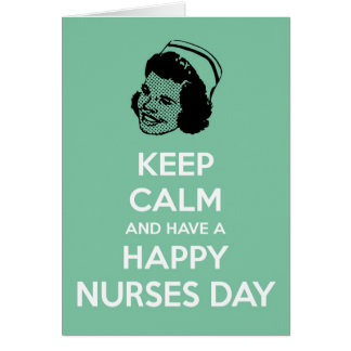 Keep calm and have a Happy Nurses Day Card