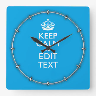 Keep Calm And Have Your Text on Sky Blue Accent Square Wall Clock