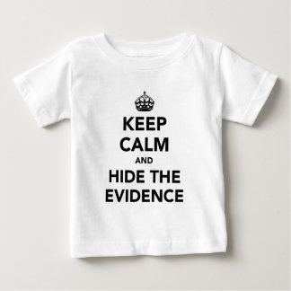Keep Calm and Hide The Evidence Baby T-Shirt