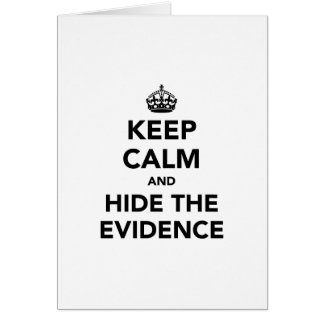 Keep Calm and Hide The Evidence Card
