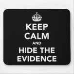 Keep Calm and Hide The Evidence Mousemats
