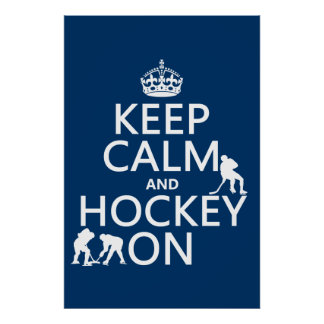 Keep Calm and Hockey On (in any color) Poster