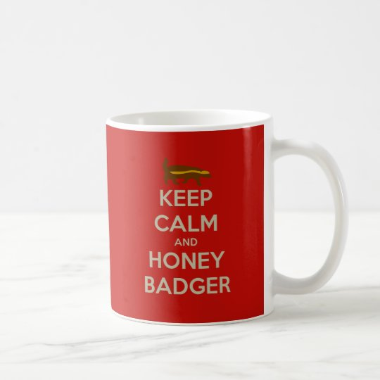 Keep Calm and Honey Badger Coffee Mug