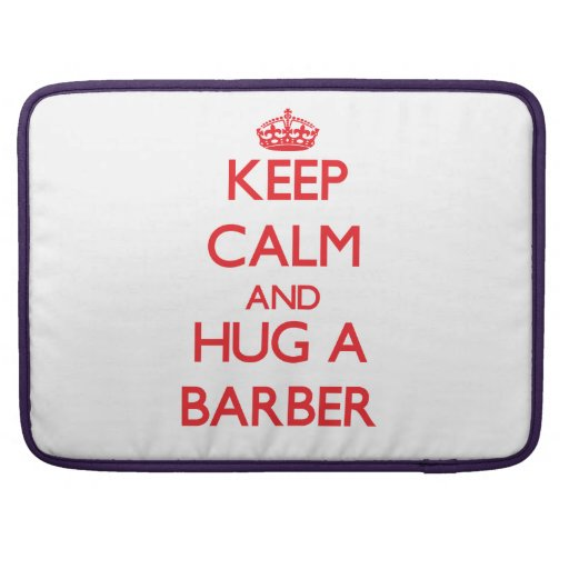 Keep Calm and Hug a Barber Sleeves For MacBooks