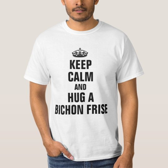 Keep calm and hug a Bichon Frise T-Shirt