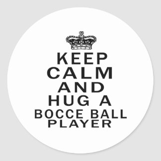 Keep Calm And Hug A Bocce Ball Player Sticker