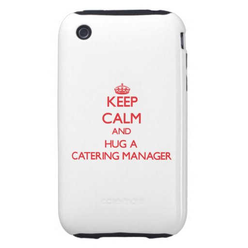 Keep Calm and Hug a Catering Manager Tough iPhone 3 Case
