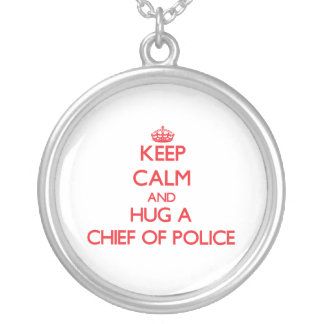 Keep Calm and Hug a Chief Of Police Custom Necklace