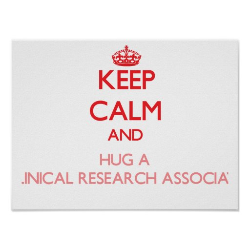 Keep Calm and Hug a Clinical Research Associate Posters