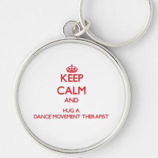 Keep Calm and Hug a Dance Movement Therapist Key Chains