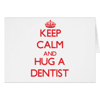 Keep Calm and Hug a Dentist Card