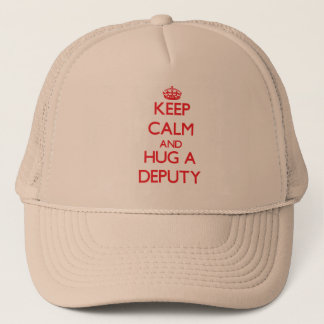 Keep Calm and Hug a Deputy Trucker Hat