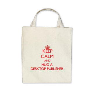 Keep Calm and Hug a Desktop Publisher Canvas Bags