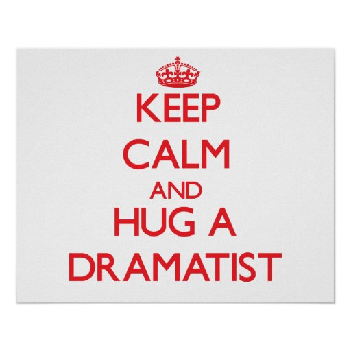 Keep Calm and Hug a Dramatist Poster