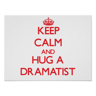 Keep Calm and Hug a Dramatist Posters