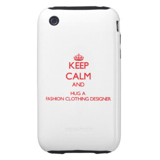 Keep Calm and Hug a Fashion Clothing Designer Tough iPhone 3 Covers