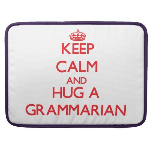 Keep Calm and Hug a Grammarian Sleeve For MacBooks