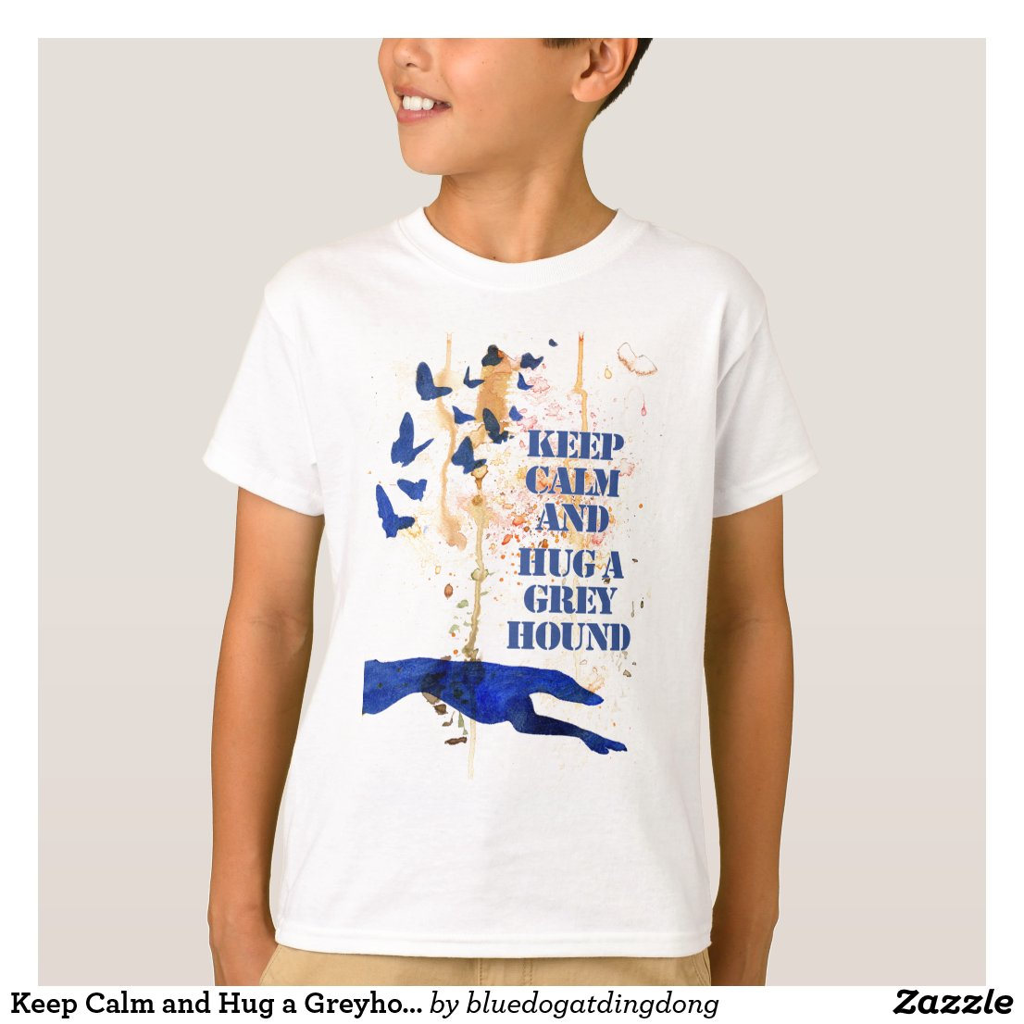 Keep Calm and Hug a Greyhound (a405) title=
