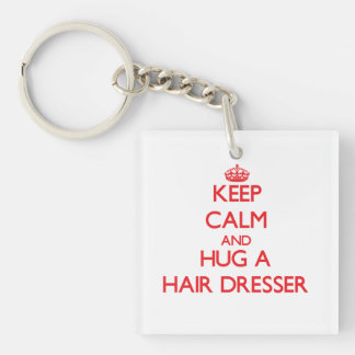 Keep Calm and Hug a Hair Dresser Double-Sided Square Acrylic Key Ring