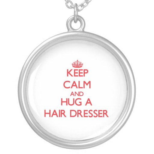 Keep Calm and Hug a Hair Dresser Personalized Necklace