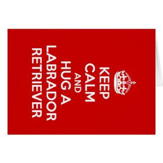 Keep Calm and Hug a Labrador Retriever Card