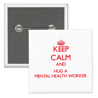 Keep Calm and Hug a Mental Health Worker Pin