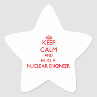 Keep Calm and Hug a Nuclear Engineer Star Sticker