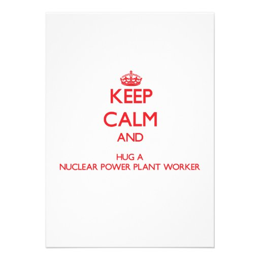 Keep Calm and Hug a Nuclear Power Plant Worker Personalized Announcements