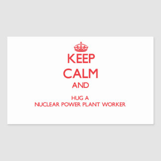 Keep Calm and Hug a Nuclear Power Plant Worker Rectangle Stickers