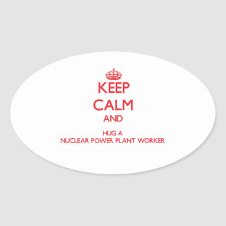 Keep Calm and Hug a Nuclear Power Plant Worker Oval Stickers