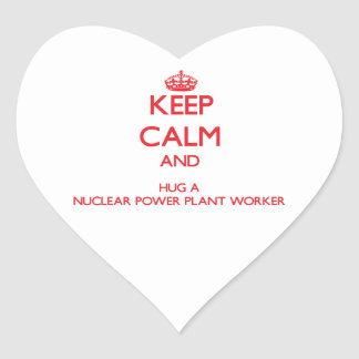 Keep Calm and Hug a Nuclear Power Plant Worker Heart Stickers
