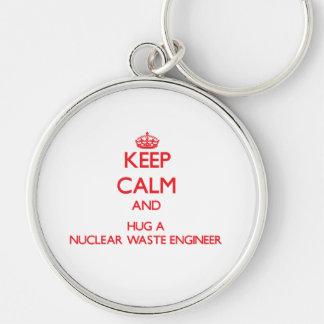 Keep Calm and Hug a Nuclear Waste Engineer Keychains