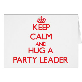 Keep Calm and Hug a Party Leader Greeting Card