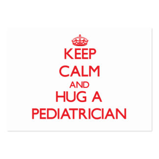 Keep Calm and Hug a Pediatrician Business Cards