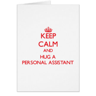 Keep Calm and Hug a Personal Assistant Greeting Card