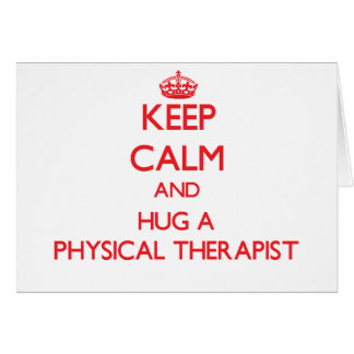 Keep Calm and Hug a Physical Therapist Greeting Card