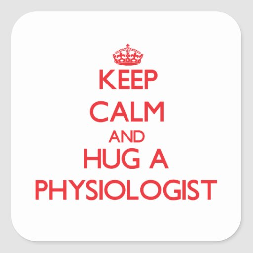 Keep Calm and Hug a Physiologist Square Sticker
