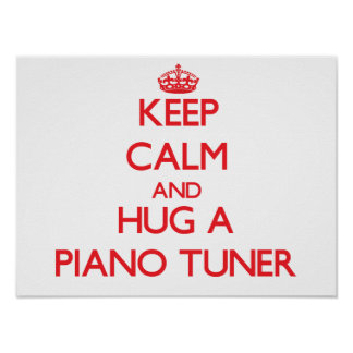 Keep Calm and Hug a Piano Tuner Poster