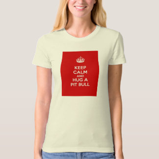 Keep Calm and Hug a Pit Bull T-Shirt