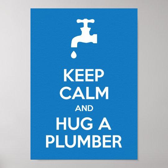 Keep Calm and Hug A Plumber A4 Poster