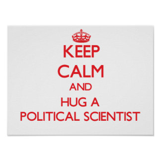 Keep Calm and Hug a Political Scientist Poster