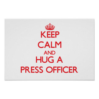 Keep Calm and Hug a Press Officer Poster